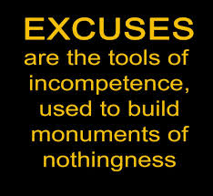 Excuses Are The Tools Of Incompetence