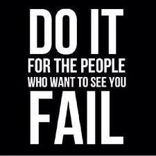 Give Up Do It For The People Who Want To See You Fail