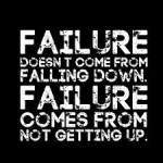 Give Up Failure doesn't come from falling down