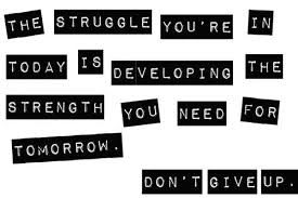 Give Up The Struggle Your in today
