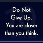 Give up Don't You Are So Close