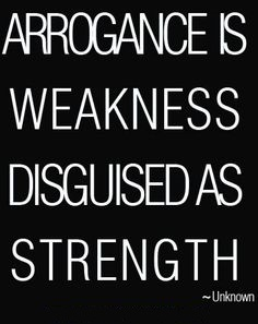 Professional Arrogance is Weakness Disguised as Strength
