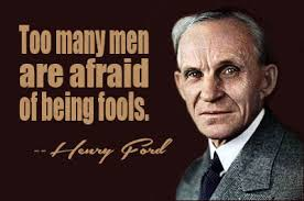 Worth Henry Ford Too Many Men are afraid