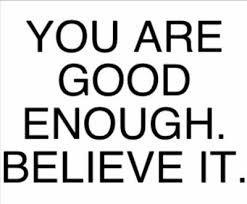 Worth You are good enough believe it