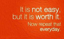 Worth it's not easy but its worth it