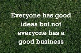 Business Everyone has good ideas