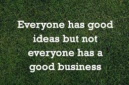Business Everyone has good ideas