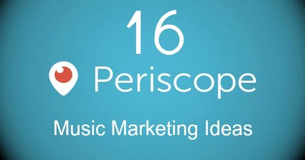 Periscope 16 Music Marketing Ideas MEME