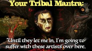 Suffering Starving Artist Tribal Mantra MEME
